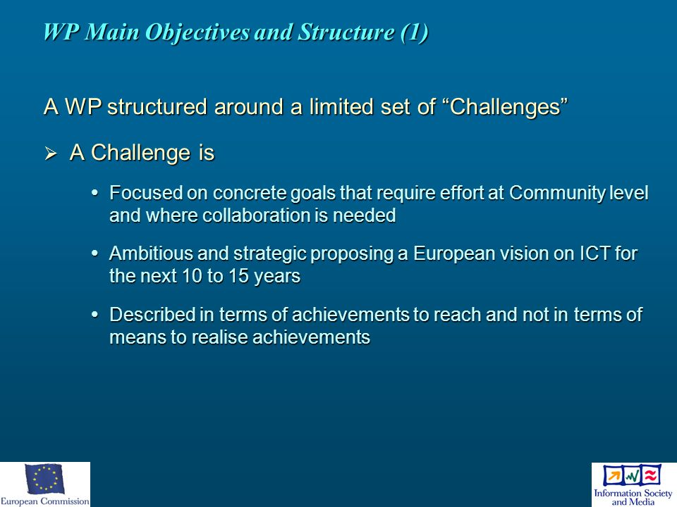 """WP Main Objectives and Structure (1) A WP structured around a limited set of """"Challenges""""  A Challenge is  Focused on concrete goals that require ef"""