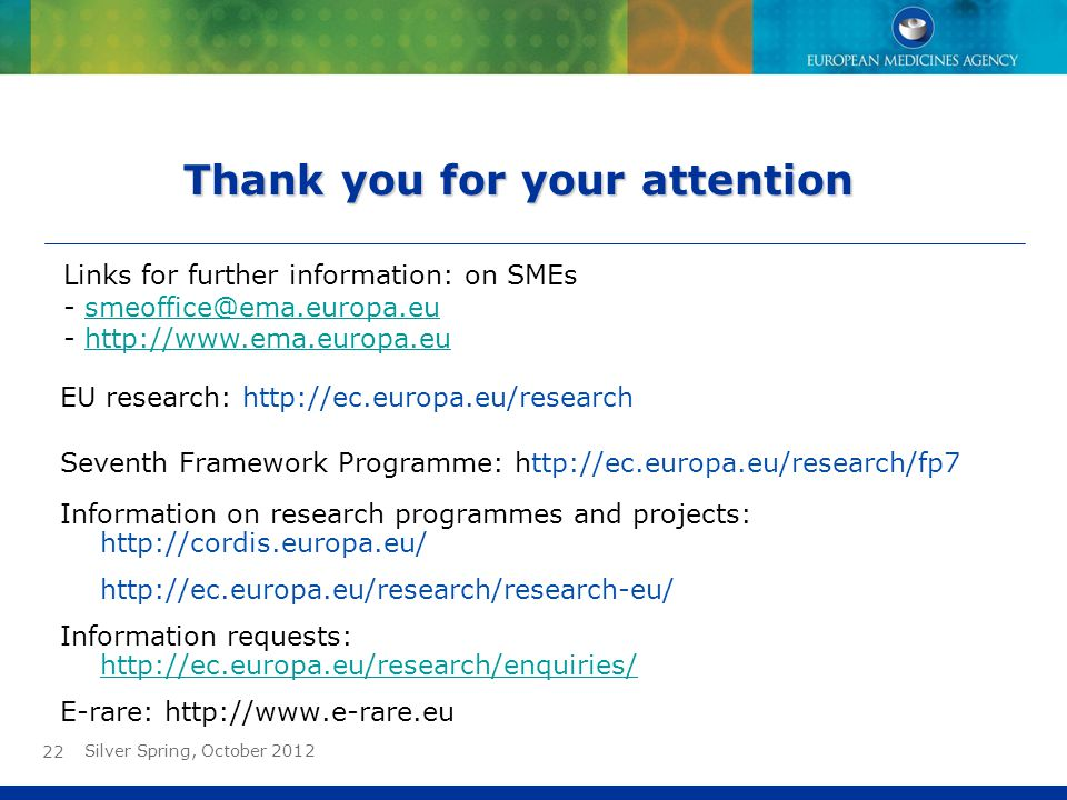 22 Thank you for your attention Links for further information: on SMEs - smeoffice@ema.europa.eusmeoffice@ema.europa.eu - http://www.ema.europa.euhttp