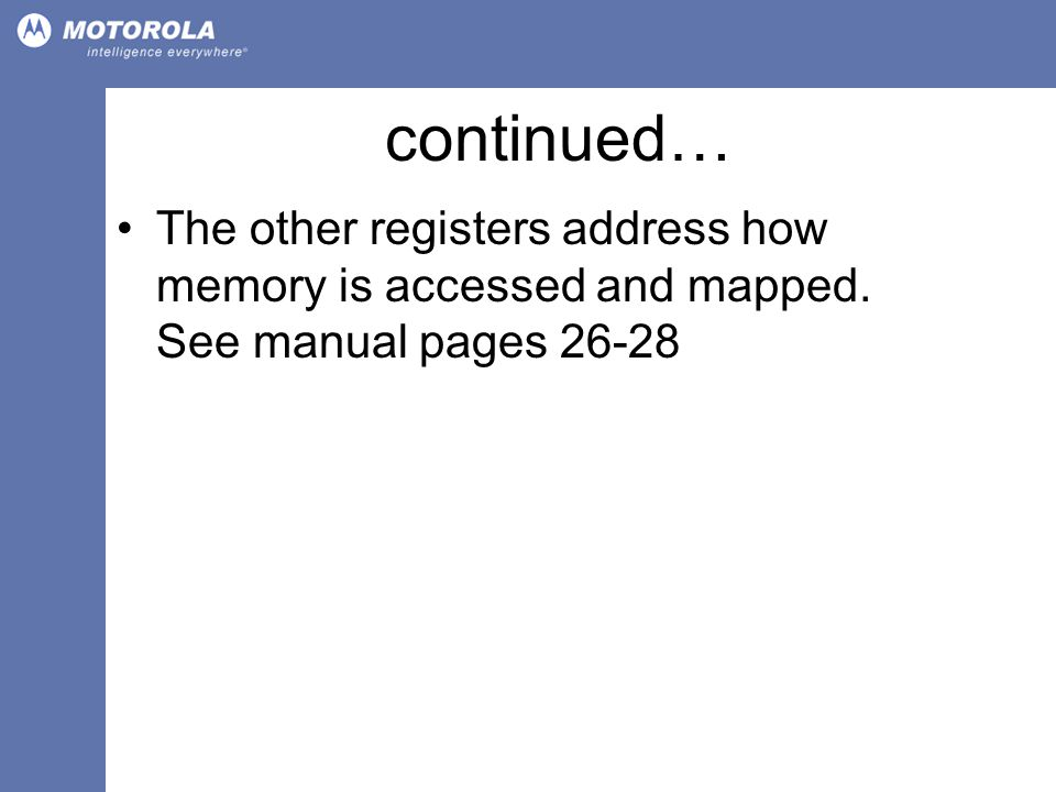 continued… The other registers address how memory is accessed and mapped. See manual pages 26-28