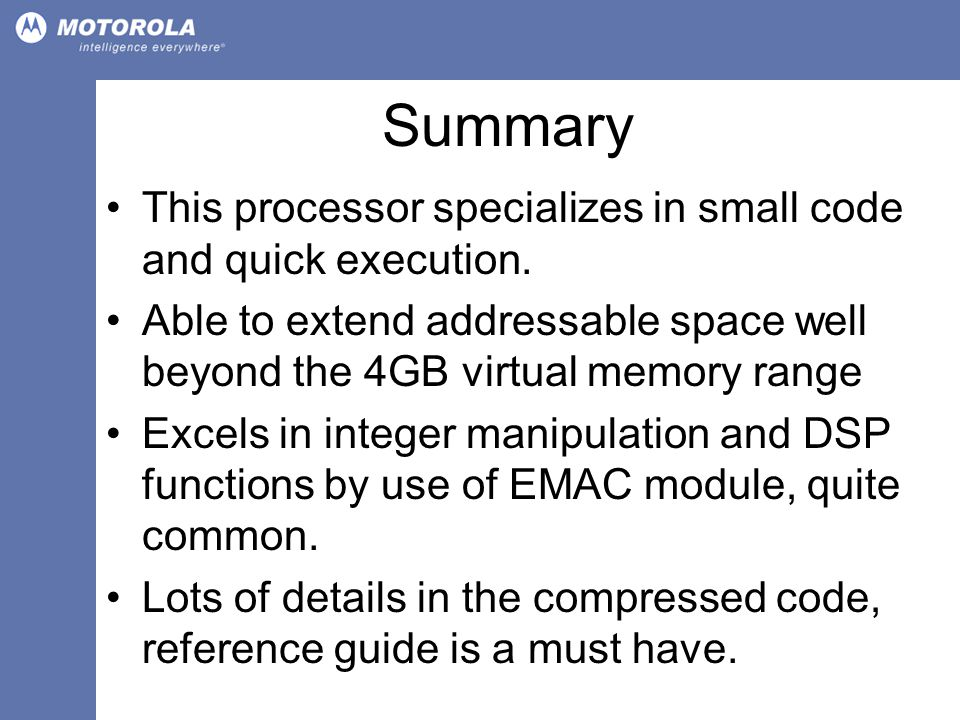 Summary This processor specializes in small code and quick execution.