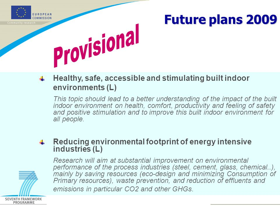 Future plans 2009 Healthy, safe, accessible and stimulating built indoor environments (L) This topic should lead to a better understanding of the impact of the built indoor environment on health, comfort, productivity and feeling of safety and positive stimulation and to improve this built indoor environment for all people.