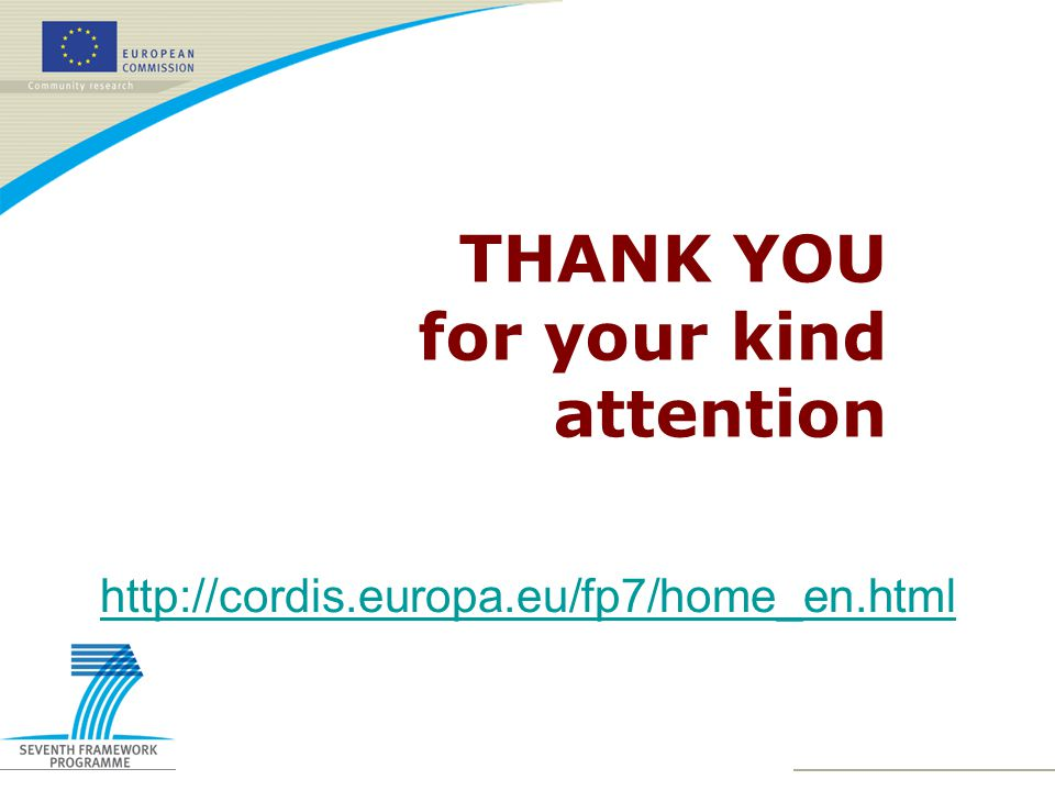 THANK YOU for your kind attention http://cordis.europa.eu/fp7/home_en.html