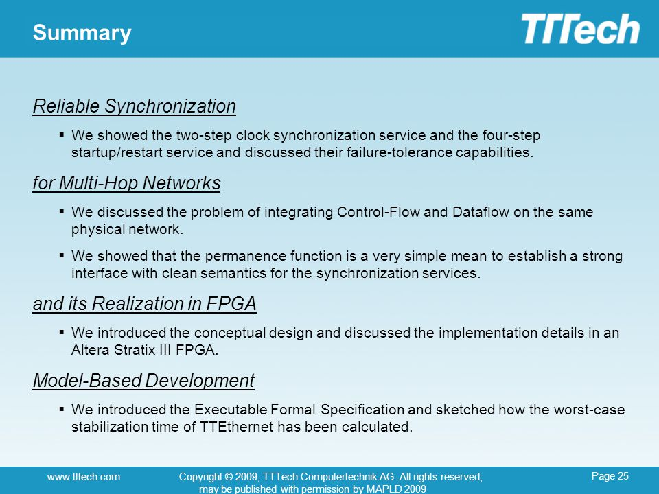 Page 25 www.tttech.comCopyright © 2009, TTTech Computertechnik AG. All rights reserved; may be published with permission by MAPLD 2009 Summary Reliabl