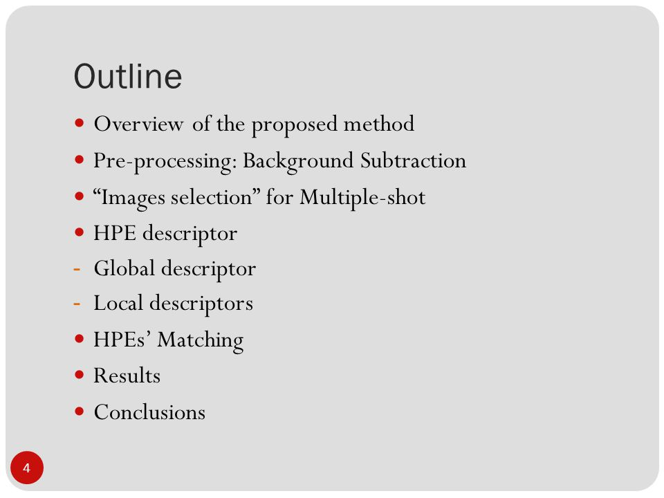Outline 4 Overview of the proposed method Pre-processing: Background Subtraction Images selection for Multiple-shot HPE descriptor - Global descriptor - Local descriptors HPEs' Matching Results Conclusions