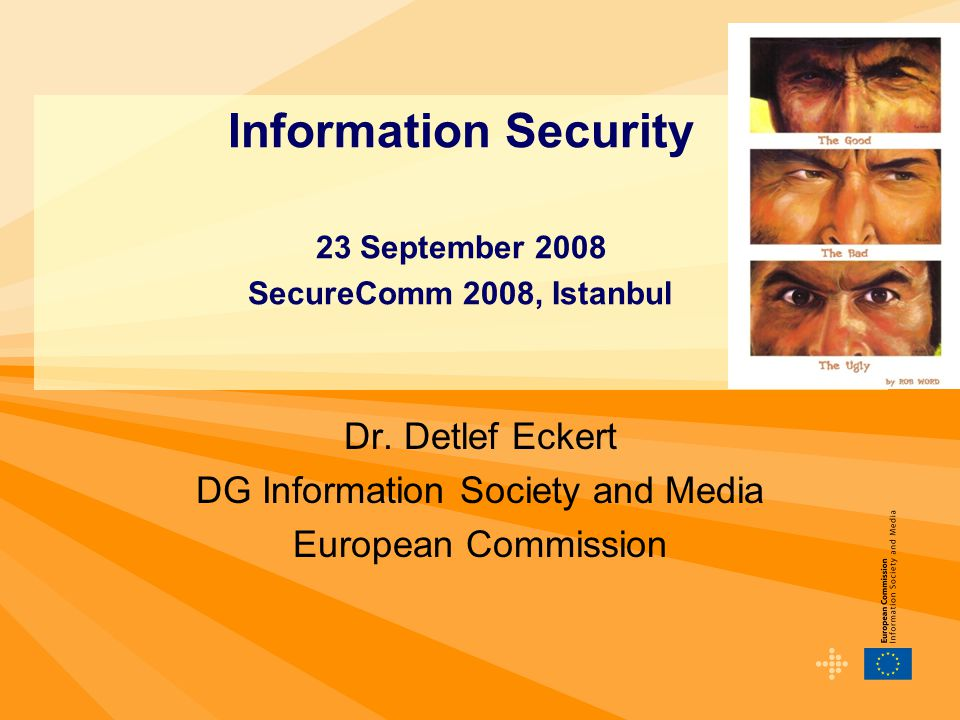 Dr. Detlef Eckert DG Information Society and Media European Commission Information Security 23 September 2008 SecureComm 2008, Istanbul