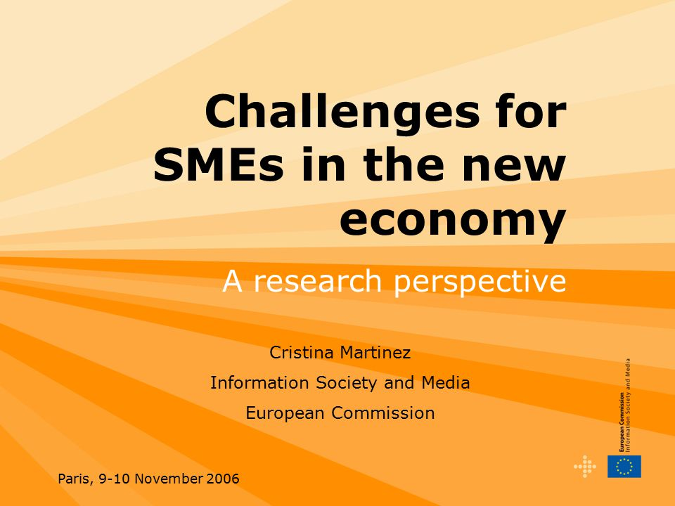 Paris, 9-10 November 2006 eBusiness and SMEs EU is interested in European SMEs –Statistically at the heart of our economy (23 million across EU25, >90% are micro enterprises) –But facing particular difficulties in integrating new technologies and re-organising business processes