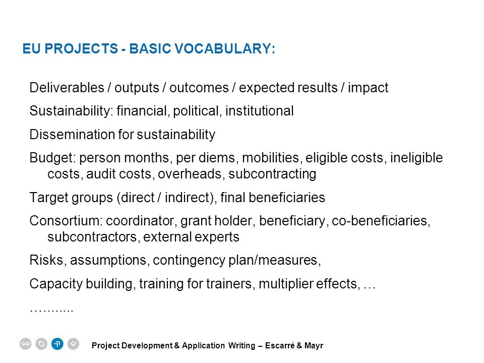 Project Development & Application Writing – Escarré & Mayr EPM EUROPEAN PROJECT MANAGEMENT TRAINING EU PROJECTS - BASIC VOCABULARY: Deliverables / out