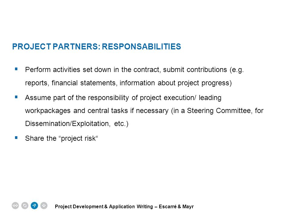 Project Development & Application Writing – Escarré & Mayr EPM EUROPEAN PROJECT MANAGEMENT TRAINING PROJECT PARTNERS: RESPONSABILITIES  Perform activ