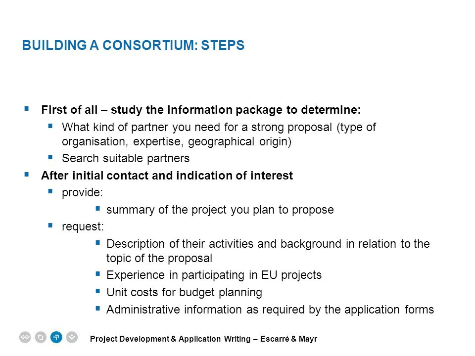 Project Development & Application Writing – Escarré & Mayr EPM EUROPEAN PROJECT MANAGEMENT TRAINING BUILDING A CONSORTIUM: STEPS  First of all – stud