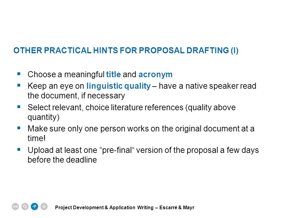 Project Development & Application Writing – Escarré & Mayr EPM EUROPEAN PROJECT MANAGEMENT TRAINING OTHER PRACTICAL HINTS FOR PROPOSAL DRAFTING (I) 