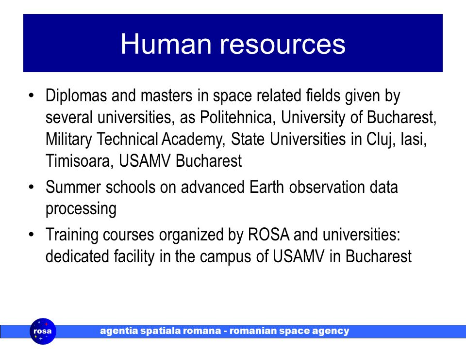 agentia spatiala romana - romanian space agency Human resources Diplomas and masters in space related fields given by several universities, as Politeh