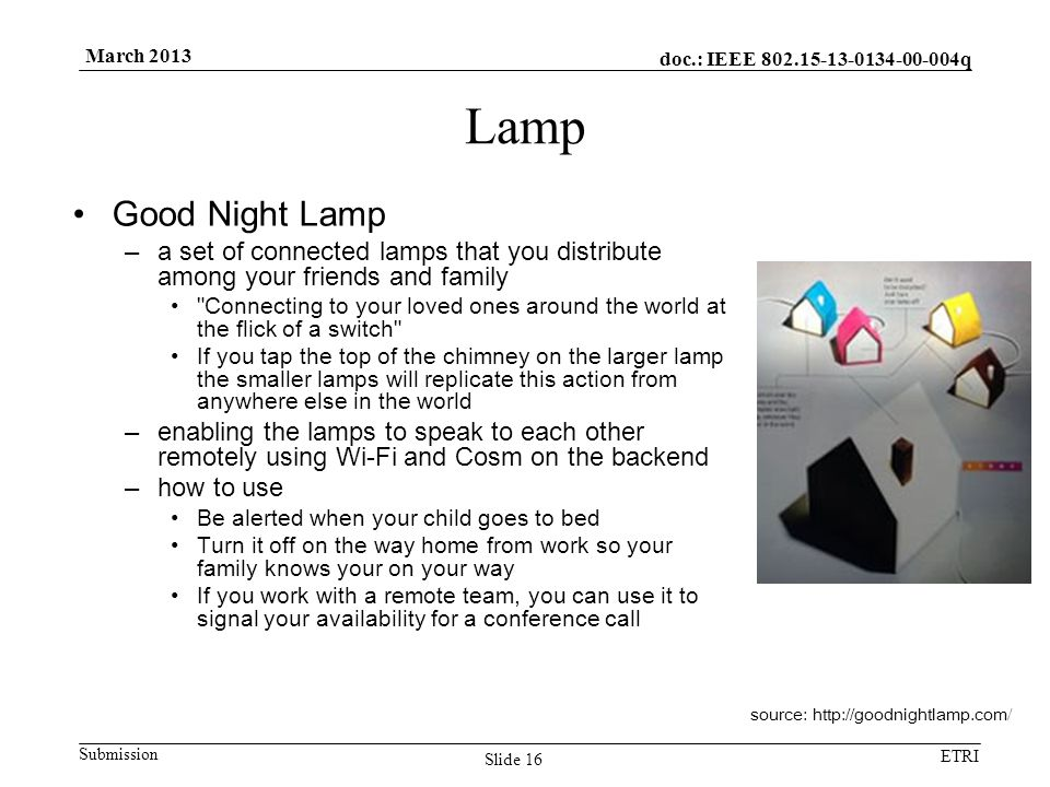 doc.: IEEE 802.15-13-0134-00-004q Submission ETRI March 2013 Lamp Good Night Lamp –a set of connected lamps that you distribute among your friends and