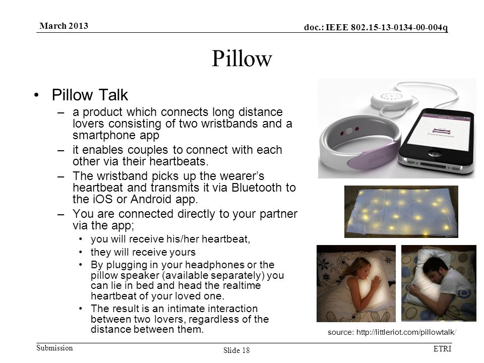 doc.: IEEE 802.15-13-0134-00-004q Submission ETRI March 2013 Pillow Pillow Talk –a product which connects long distance lovers consisting of two wrist