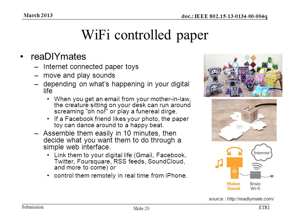 doc.: IEEE 802.15-13-0134-00-004q Submission ETRI March 2013 WiFi controlled paper reaDIYmates –Internet connected paper toys –move and play sounds –d