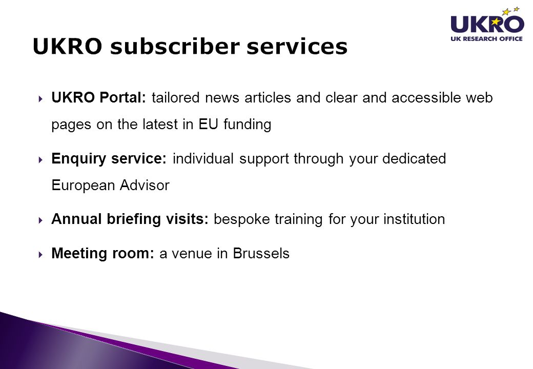  UKRO Portal: tailored news articles and clear and accessible web pages on the latest in EU funding  Enquiry service: individual support through you