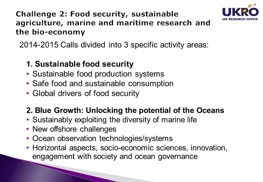 2014-2015 Calls divided into 3 specific activity areas: 1. Sustainable food security Sustainable food production systems Safe food and sustainable con