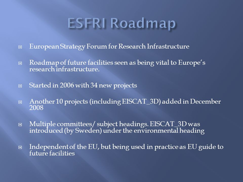  European Strategy Forum for Research Infrastructure  Roadmap of future facilities seen as being vital to Europe's research infrastructure.