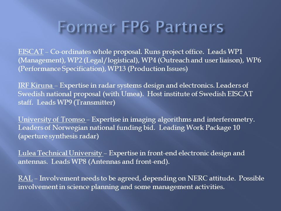 EISCAT – Co-ordinates whole proposal. Runs project office. Leads WP1 (Management), WP2 (Legal/logistical), WP4 (Outreach and user liaison), WP6 (Perfo