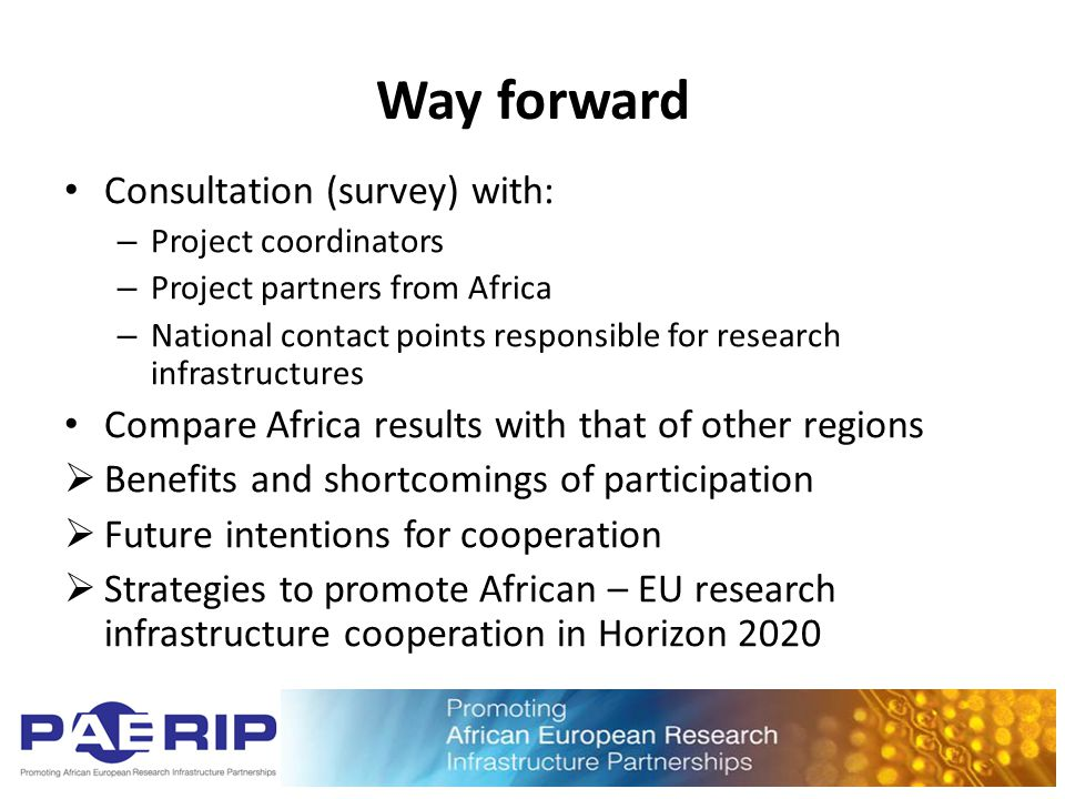 Way forward Consultation (survey) with: – Project coordinators – Project partners from Africa – National contact points responsible for research infra