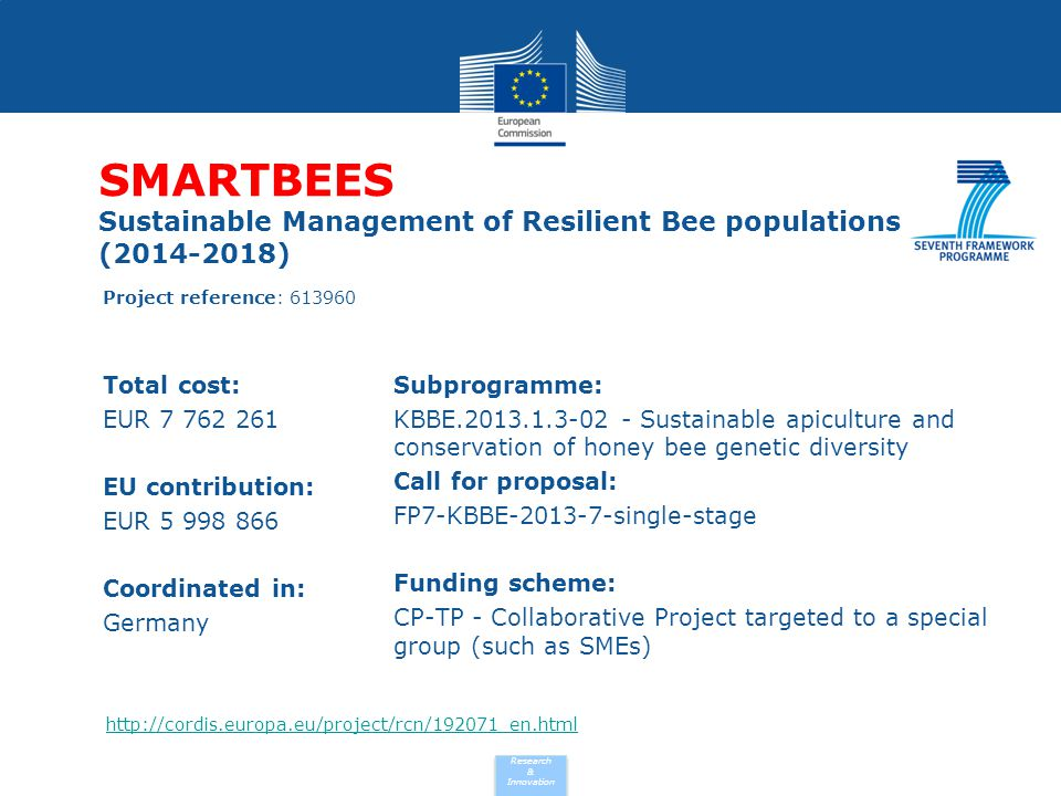 Research & Innovation SMARTBEES Sustainable Management of Resilient Bee populations (2014-2018) Total cost: EUR 7 762 261 EU contribution: EUR 5 998 8