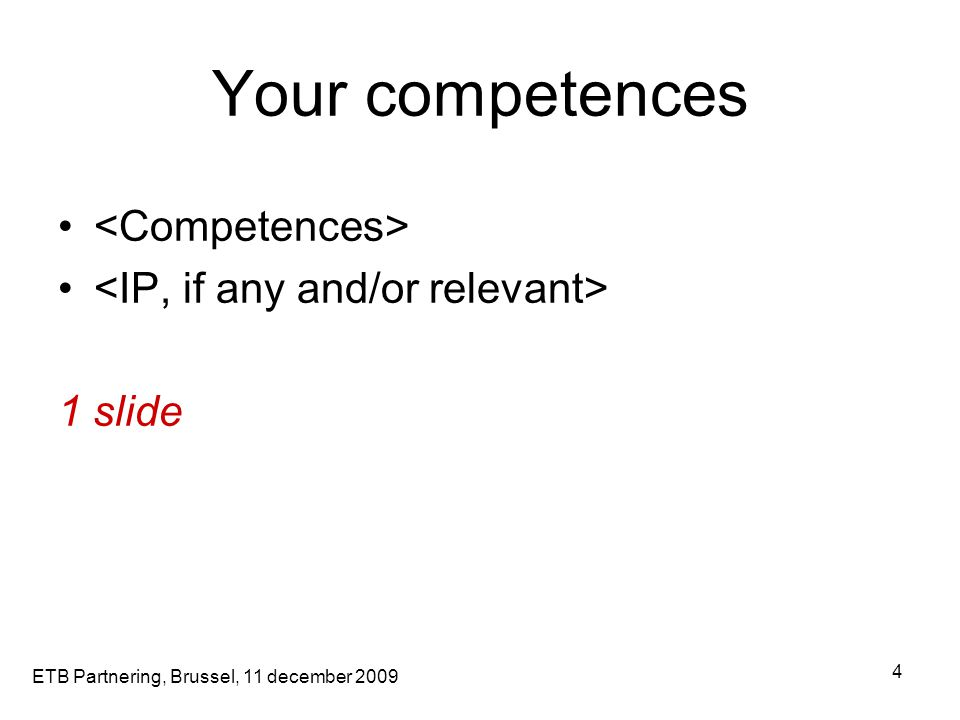 ETB Partnering, Brussel, 11 december 2009 4 1 slide Your competences