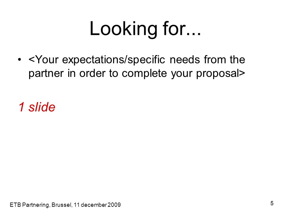 ETB Partnering, Brussel, 11 december 2009 5 1 slide Looking for...