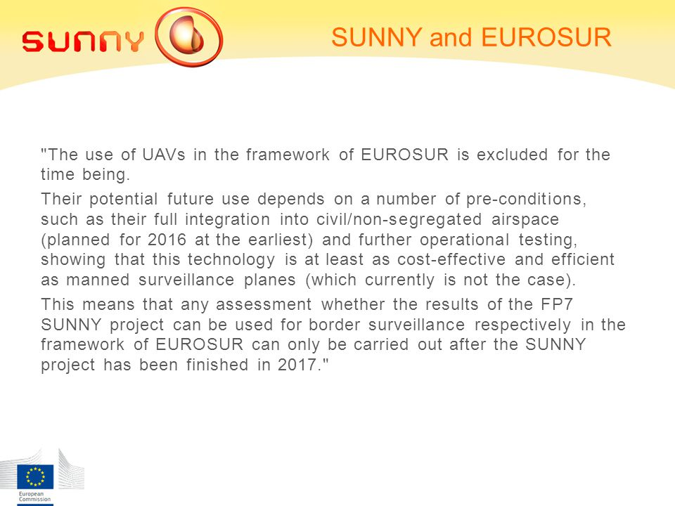 SUNNY and EUROSUR The use of UAVs in the framework of EUROSUR is excluded for the time being.