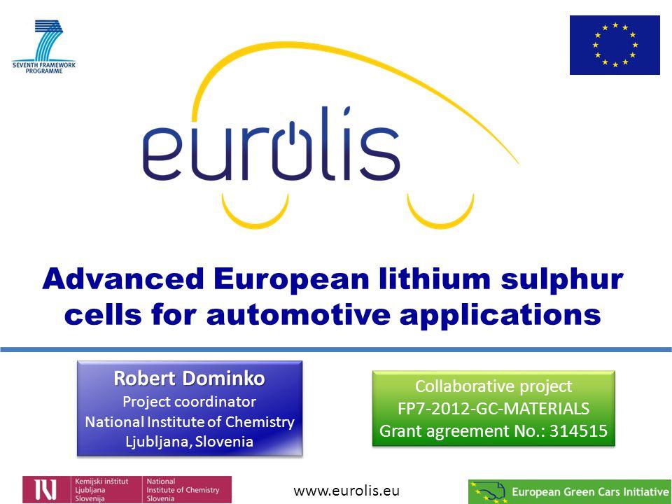 Advanced European lithium sulphur cells for automotive applications www.eurolis.eu Collaborative project FP7-2012-GC-MATERIALS Grant agreement No.: 31