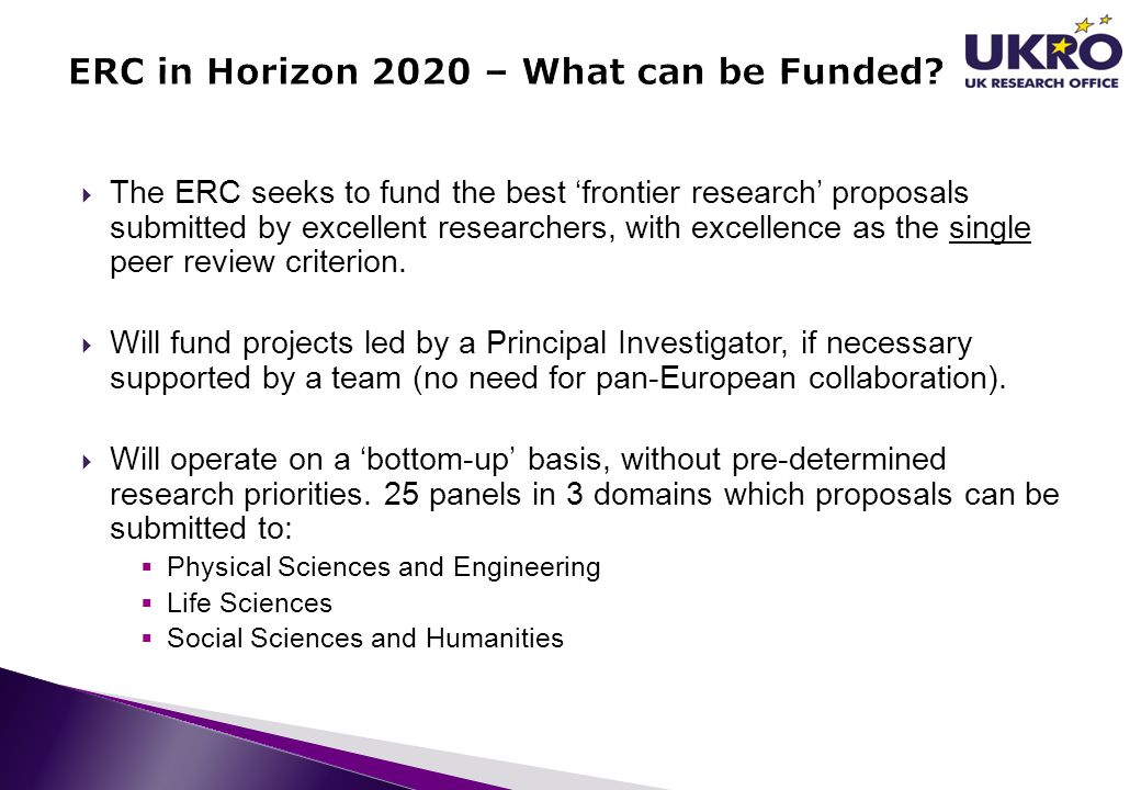  The ERC seeks to fund the best 'frontier research' proposals submitted by excellent researchers, with excellence as the single peer review criterion
