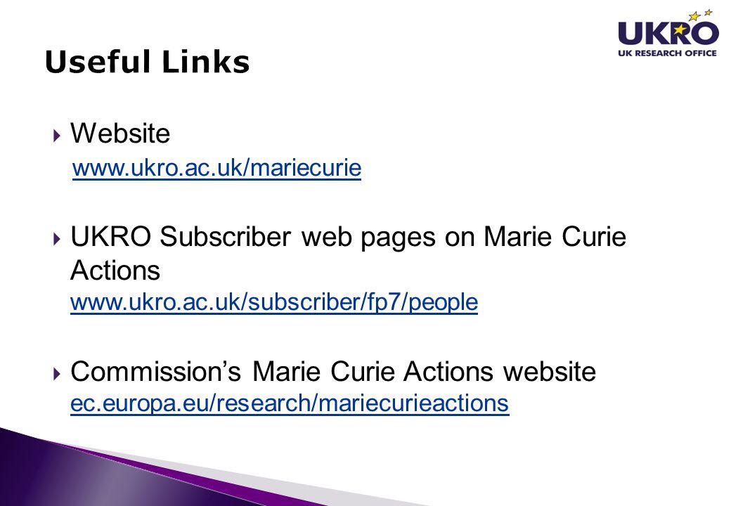 Website www.ukro.ac.uk/mariecurie  UKRO Subscriber web pages on Marie Curie Actions www.ukro.ac.uk/subscriber/fp7/people www.ukro.ac.uk/subscriber/