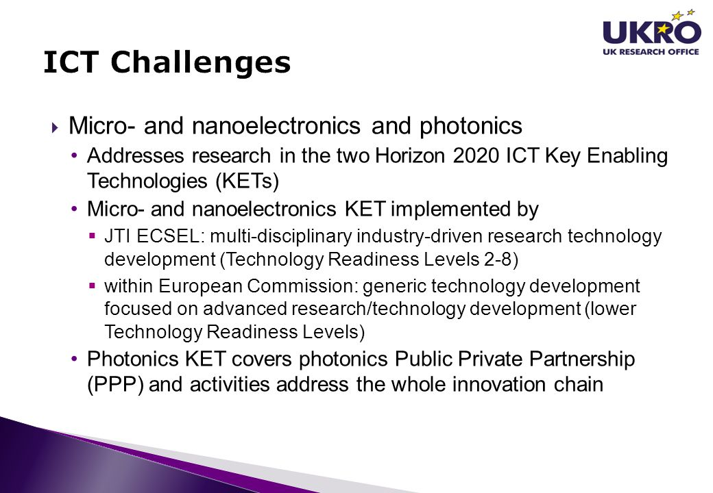  Micro- and nanoelectronics and photonics Addresses research in the two Horizon 2020 ICT Key Enabling Technologies (KETs) Micro- and nanoelectronics