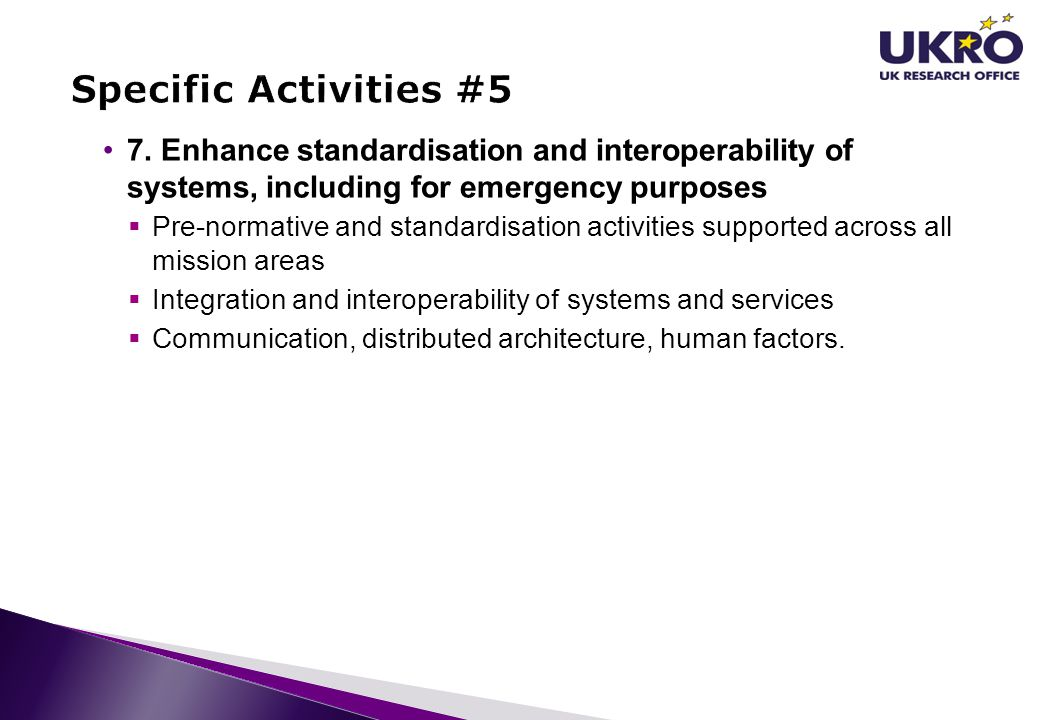 7. Enhance standardisation and interoperability of systems, including for emergency purposes  Pre-normative and standardisation activities supported