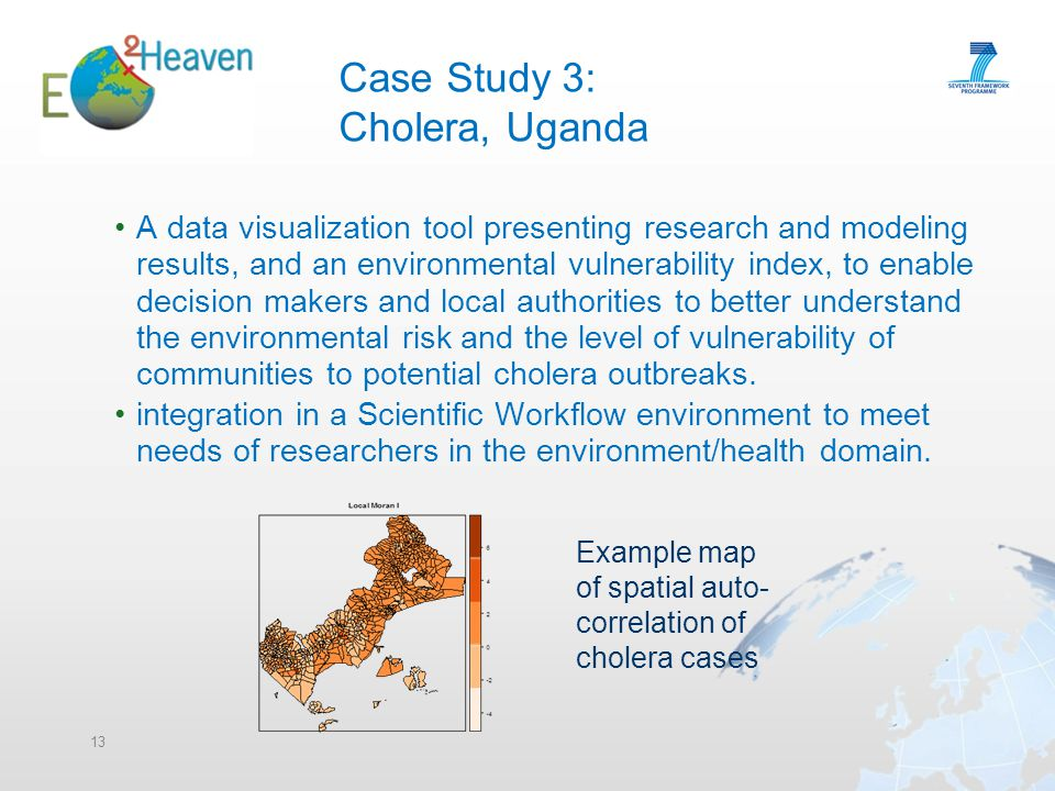 Case Study 3: Cholera, Uganda A data visualization tool presenting research and modeling results, and an environmental vulnerability index, to enable decision makers and local authorities to better understand the environmental risk and the level of vulnerability of communities to potential cholera outbreaks.