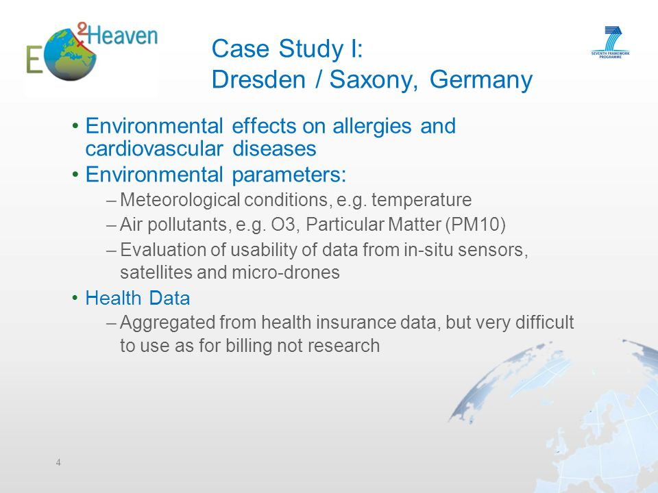 Case Study I: Dresden / Saxony, Germany Environmental effects on allergies and cardiovascular diseases Environmental parameters: –Meteorological conditions, e.g.