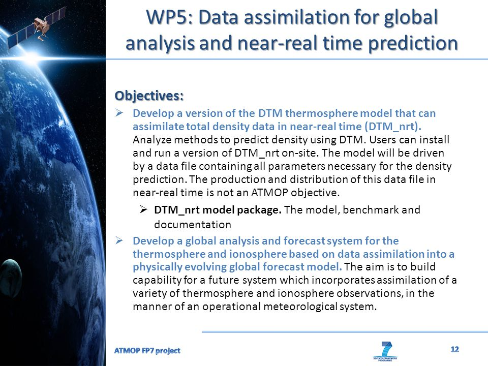 WP5: Data assimilation for global analysis and near-real time prediction Objectives:  Develop a version of the DTM thermosphere model that can assimi