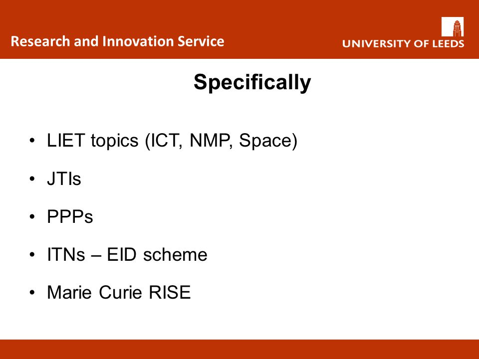 Research and Innovation Service LIET topics (ICT, NMP, Space) JTIs PPPs ITNs – EID scheme Marie Curie RISE Specifically