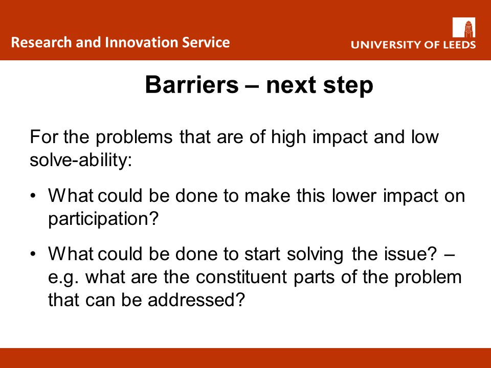 Research and Innovation Service For the problems that are of high impact and low solve-ability: What could be done to make this lower impact on partic