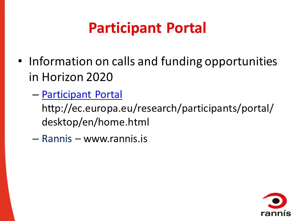 Participant Portal Information on calls and funding opportunities in Horizon 2020 – Participant Portal http://ec.europa.eu/research/participants/porta