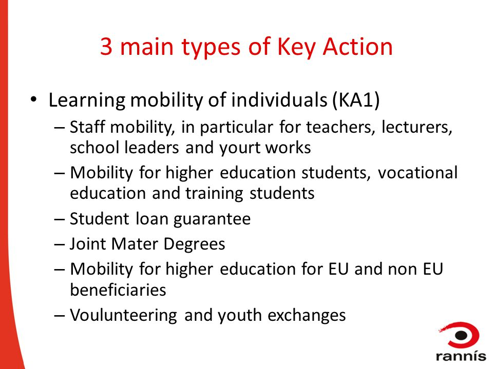 3 main types of Key Action Learning mobility of individuals (KA1) – Staff mobility, in particular for teachers, lecturers, school leaders and yourt wo
