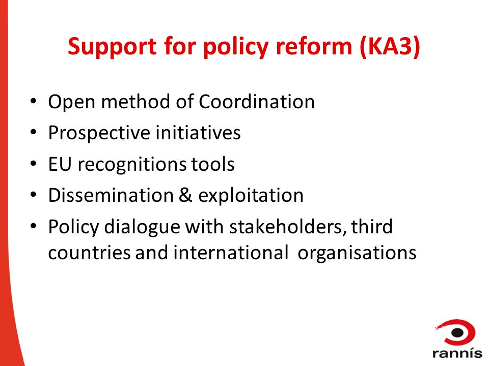 Support for policy reform (KA3) Open method of Coordination Prospective initiatives EU recognitions tools Dissemination & exploitation Policy dialogue
