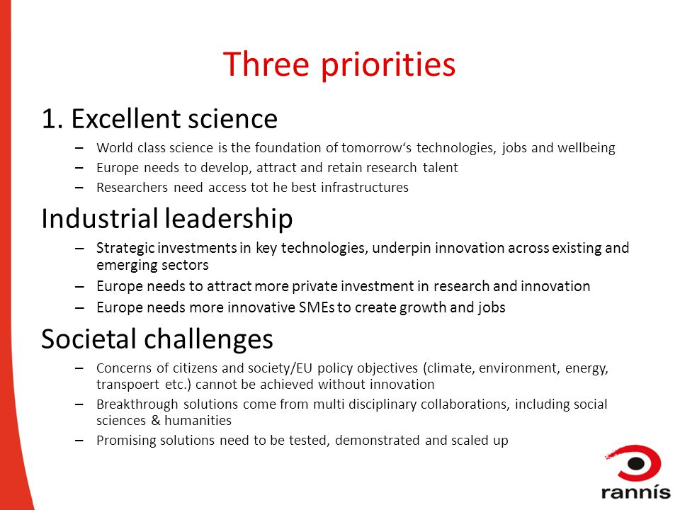 Three priorities 1. Excellent science – World class science is the foundation of tomorrow's technologies, jobs and wellbeing – Europe needs to develop