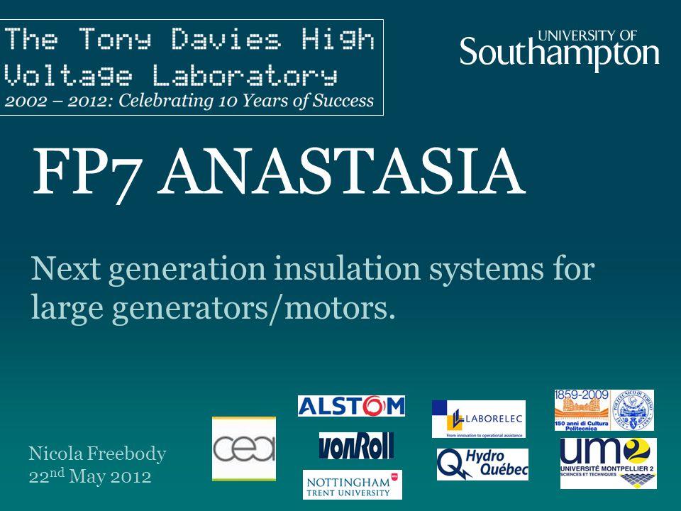 FP7 ANASTASIA Next generation insulation systems for large generators/motors. Nicola Freebody 22 nd May 2012