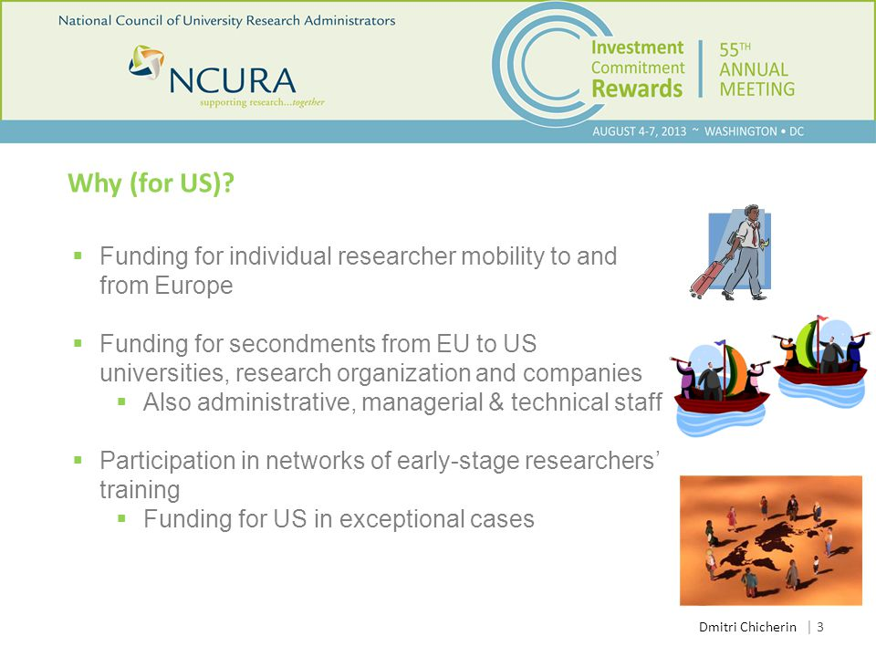 Why (for US)?  Funding for individual researcher mobility to and from Europe  Funding for secondments from EU to US universities, research organizat