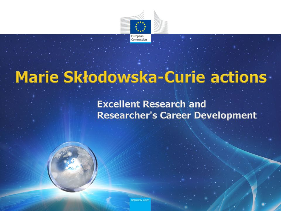 Education and Culture 1.Marie Skłodowska-Curie actions in Horizon 2020 2.Opportunities in and advantages of MSCA 3.Participants, sectors and different kinds of involvement 4.The different actions and their specificities 5.Calls, applications and data 6.
