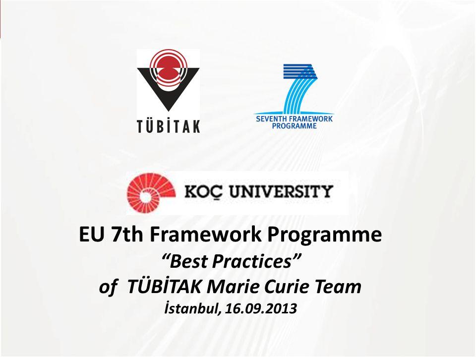 TÜBİTAK EU 7th Framework Programme Best Practices of TÜBİTAK Marie Curie Team İstanbul, 16.09.2013