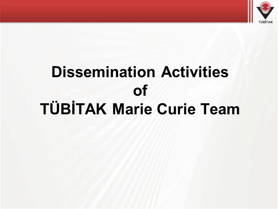 TÜBİTAK Dissemination Activities of TÜBİTAK Marie Curie Team