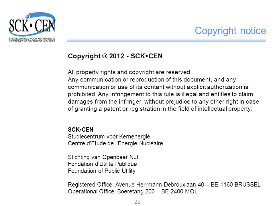 Copyright notice Copyright © 2012 - SCK  CEN All property rights and copyright are reserved. Any communication or reproduction of this document, and