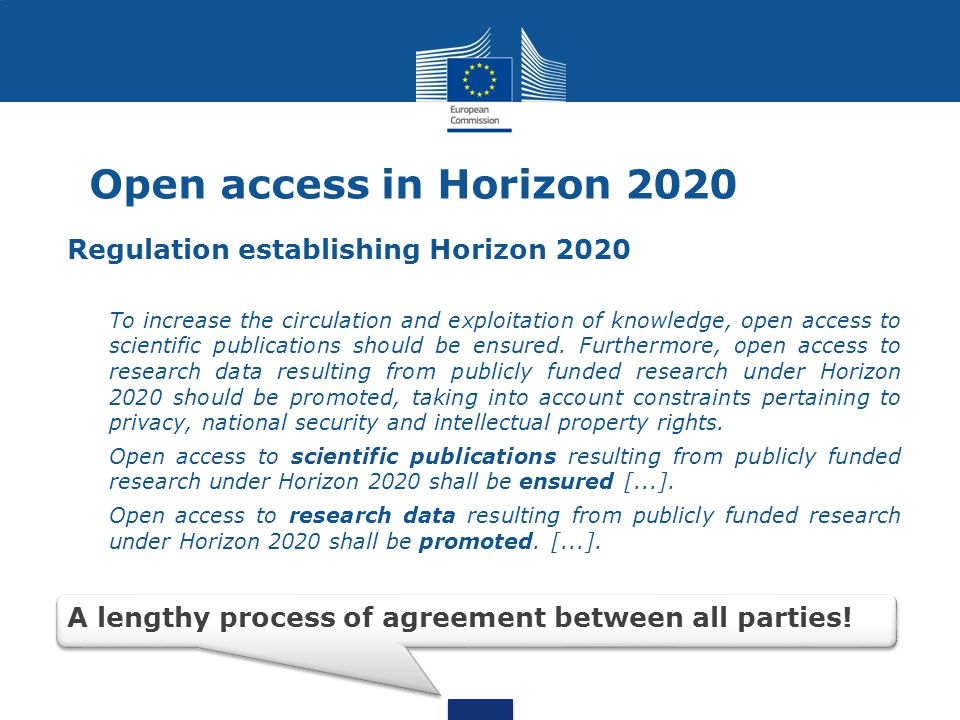 Open access in Horizon 2020 Regulation establishing Horizon 2020 To increase the circulation and exploitation of knowledge, open access to scientific publications should be ensured.
