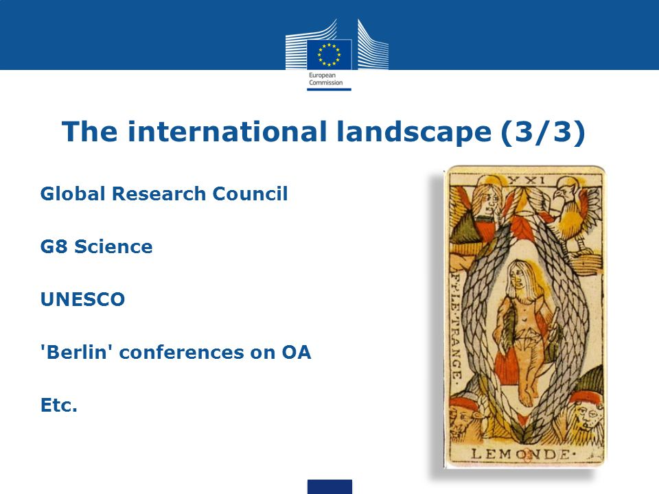 The international landscape (3/3) Global Research Council G8 Science UNESCO Berlin conferences on OA Etc.