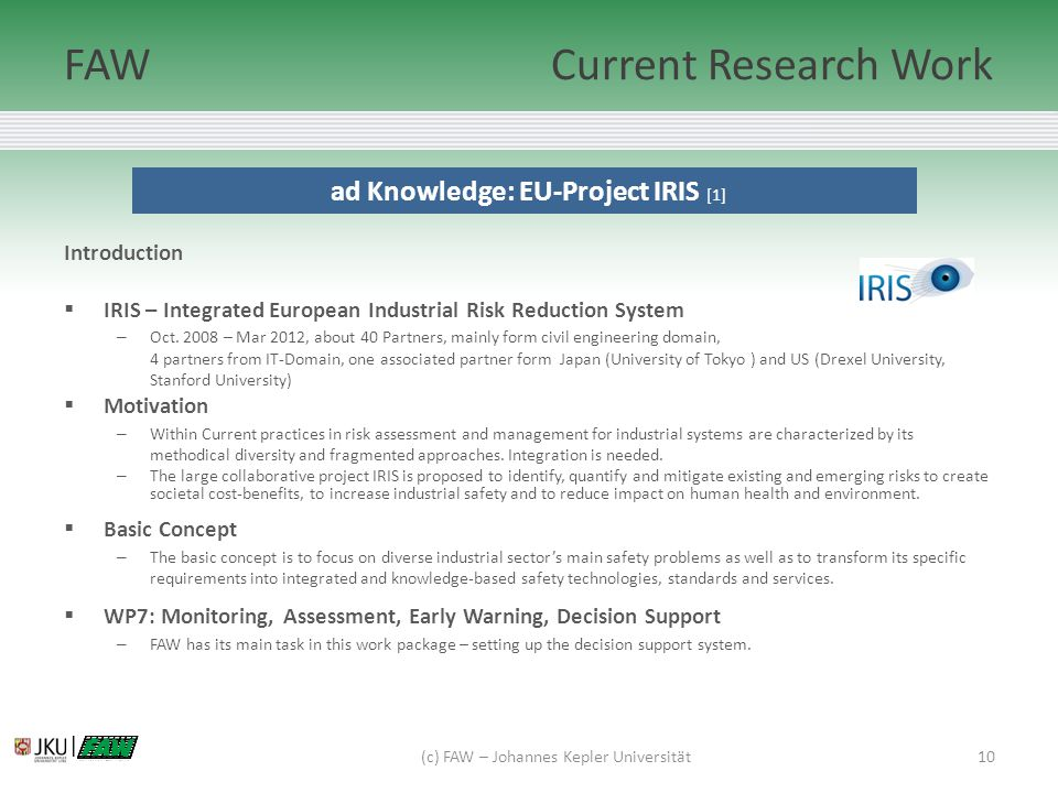 10 ad Knowledge: EU-Project IRIS [1] FAWCurrent Research Work Introduction  IRIS – Integrated European Industrial Risk Reduction System – Oct.